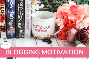 How to Stay Motivated With Blogging (From a Blogger of 8+ Years)